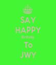 SAY HAPPY Birthday To JWY - Personalised Tea Towel: Premium
