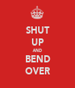 SHUT UP AND BEND OVER - Personalised Tea Towel: Premium