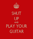 SHUT UP AND PLAY YOUR GUITAR - Personalised Tea Towel: Premium