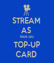 STREAM  AS  KIDS GO TOP-UP CARD  - Personalised Tea Towel: Premium