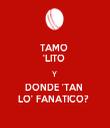 TAMO  'LITO  Y  DONDE 'TAN  LO' FANATICO?  - Personalised Tea Towel: Premium