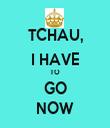 TCHAU, I HAVE TO GO NOW - Personalised Tea Towel: Premium