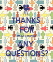 THANKS  FOR WATCHING! ANY  QUESTIONS? - Personalised Tea Towel: Premium