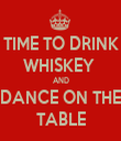 TIME TO DRINK WHISKEY  AND DANCE ON THE TABLE - Personalised Tea Towel: Premium