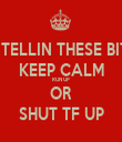 TIRED OF TELLIN THESE BITCHES TO KEEP CALM RUN UP  OR SHUT TF UP - Personalised Tea Towel: Premium