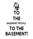TO THE BASEMENT PEOPLE, TO THE BASEMENT! - Personalised Tea Towel: Premium