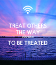 TREAT OTHERS THE WAY YOU WANT TO BE TREATED  - Personalised Tea Towel: Premium