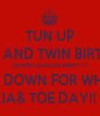 TUN UP ITS ME AND TWIN BIRTHDAY GEMINI SEASON BABY! !!! TURN DOWN FOR WHAT!!!! KIA& TOE DAY!! $ - Personalised Tea Towel: Premium