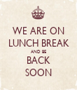 WE ARE ON LUNCH BREAK AND BE BACK SOON - Personalised Tea Towel: Premium