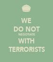 WE DO NOT NEGOTIATE WITH TERRORISTS - Personalised Tea Towel: Premium