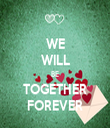 WE WILL BE TOGETHER FOREVER - Personalised Tea Towel: Premium