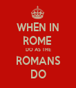 WHEN IN ROME  DO AS THE ROMANS DO - Personalised Tea Towel: Premium