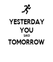 YESTERDAY YOU SAID TOMORROW  - Personalised Tea Towel: Premium
