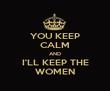 YOU KEEP CALM AND I'LL KEEP THE WOMEN - Personalised Tea Towel: Premium