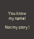 You know my name! . Not my story !  - Personalised Tea Towel: Premium