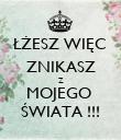 ŁŻESZ WIĘC ZNIKASZ Z MOJEGO  ŚWIATA !!! - Personalised Poster large
