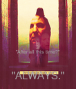 """After all this time?""  ""ALWAYS."" - Personalised Poster large"