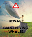 BEWARE GIANT FLYING  WHALES - Personalised Poster large