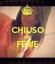 CHIUSO PER FERIE  - Personalised Poster large