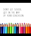 DON'T LET SCHOOL 