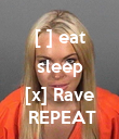 [ ] eat sleep  [x] Rave  REPEAT - Personalised Poster large