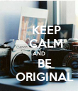 KEEP     CALM AND    BE    ORIGINAL - Personalised Poster large