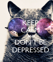 KEEP     CALM          AND     DON'T BE     DEPRESSED - Personalised Poster large