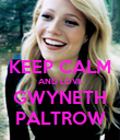 KEEP CALM AND LOVE GWYNETH PALTROW - Personalised Poster large
