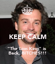 "KEEP CALM ""The Lion King"" is  Back, BITCHES!!! - Personalised Poster large"