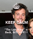 """KEEP CALM """"The Lion King"""" is  Back, BITCHES!!! - Personalised Poster large"""