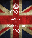 00Q is Love so Believe in 00Q - Personalised Poster large
