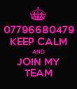 07796680479 KEEP CALM AND JOIN MY TEAM - Personalised Poster large