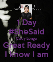 1 Day #SheSaid Cody Longo Great Ready I know I am - Personalised Poster large