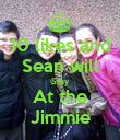10 likes and Sean will Stay At the Jimmie - Personalised Poster large