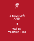 2 Days Left AND IT Will Be Vacation Time - Personalised Poster large