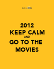 2012 KEEP CALM AND GO TO THE  MOVIES - Personalised Poster large