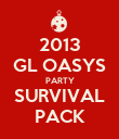2013 GL OASYS PARTY SURVIVAL PACK - Personalised Poster large