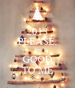 2013 PLEASE, BE GOOD TO ME - Personalised Poster large