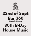 22nd of Sept Bar 360 Koso & Kenny 30th B-Day House Music - Personalised Poster large