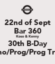22nd of Sept Bar 360 Koso & Kenny 30th B-Day House/Techno/Prog/Prog Trance/Breaks. - Personalised Poster large