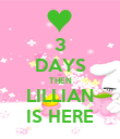 3 DAYS THEN LILLIAN IS HERE - Personalised Poster large