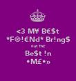 <3 M¥ B€$t  *F®!€Nd* Br!ng$ ¤ut Th£ Be$t !n •M£•» - Personalised Poster small
