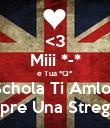 <3 Miii *-* e Tua *Q* CuSchola Ti Amlo =?  Sei sempre Una Streghiina *-* - Personalised Poster large