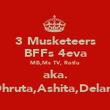 3 Musketeers BFFs 4eva MB,Ms TV, Rotlu aka. Dhruta,Ashita,Delara - Personalised Poster large