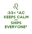 :33< *AC KEEPS CALM AND SHIPS EVERYONE* - Personalised Poster large