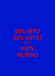 50% HERO 50% ARTIST AKO'Y 100% PILIPINO - Personalised Large Wall Decal