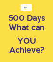 500 Days What can  YOU Achieve? - Personalised Poster large