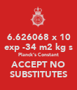 6.626068 x 10 exp -34 m2 kg s Planck's Constant ACCEPT NO SUBSTITUTES - Personalised Poster large