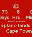 73      6       8 Days  Hrs    Min  Before a certain  airplane lands in     Cape Town - Personalised Poster large