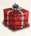 8 DAYS! BH ARE READY! OPEN PACKAGES! SOUTHAMERICA IS READY! - Personalised Poster large